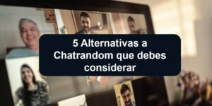 5 Alternativas a Chatrandom que debes considerar